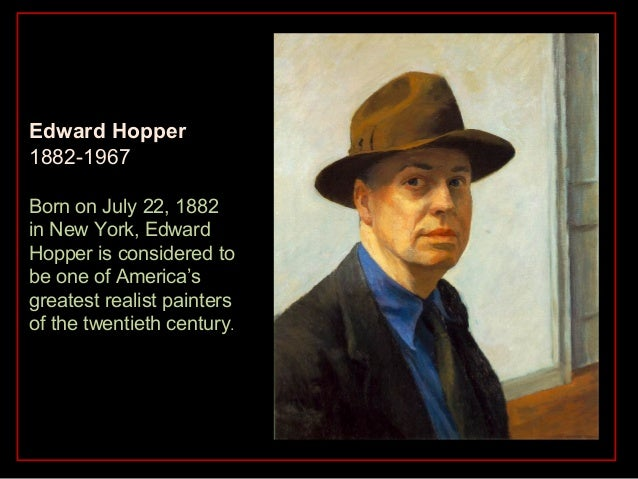 Edward Hopper1882-1967Born on July 22, 1882in New York, EdwardHopper is considered tobe one of America'sgreatest realist p...