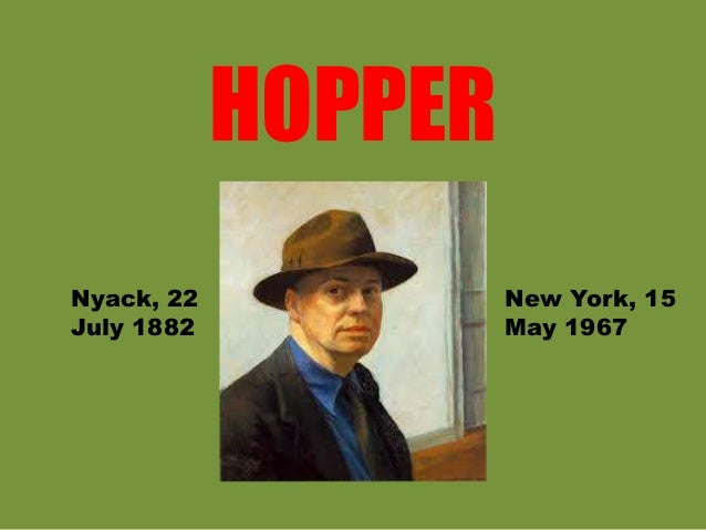 HOPPER Nyack, 22 July 1882 New York, 15 May 1967
