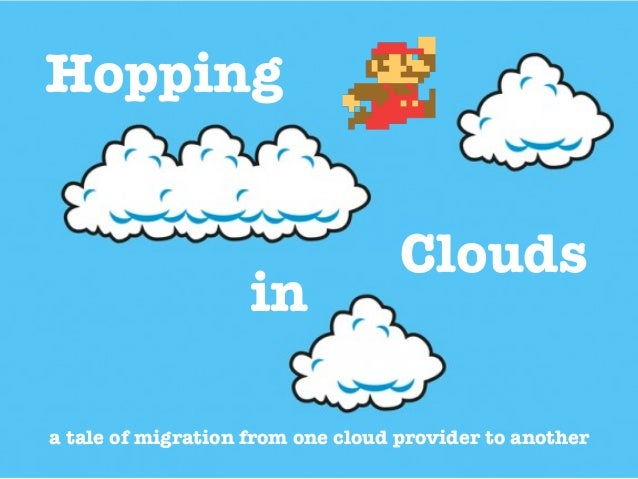 Hopping a tale of migration from one cloud provider to another in Clouds
