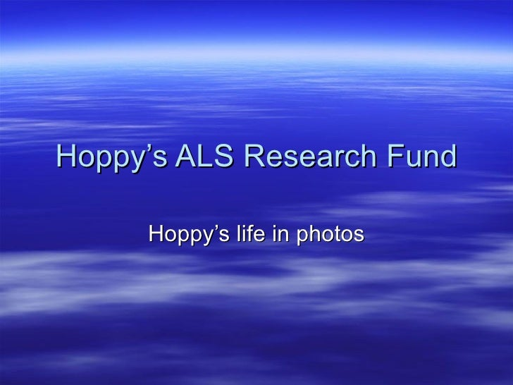 Hoppy's ALS Research Fund Hoppy's life in photos