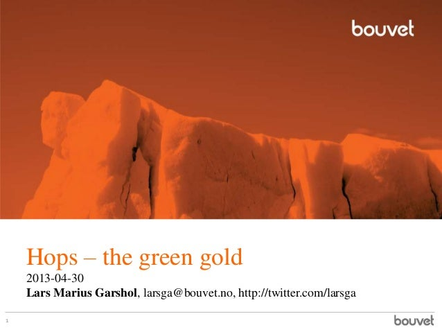 Hops – the green gold2013-04-30Lars Marius Garshol, larsga@bouvet.no, http://twitter.com/larsga1