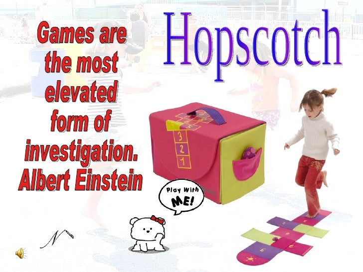 Hopscotch Games are  the most  elevated  form of  investigation.  Albert Einstein