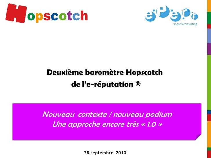 Deuxième baromètre Hopscotch       de l'e-réputation ®Nouveau contexte / nouveau podium  Une approche encore très « 1.0 » ...