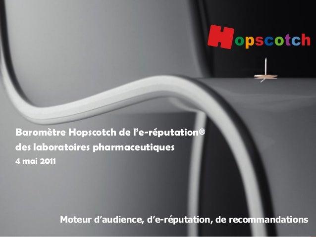 1 Moteur d'audience, d'e-réputation, de recommandations Baromètre Hopscotch de l'e-réputation® des laboratoires pharmaceut...