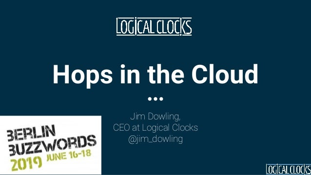 Hops in the Cloud Jim Dowling, CEO at Logical Clocks @jim_dowling