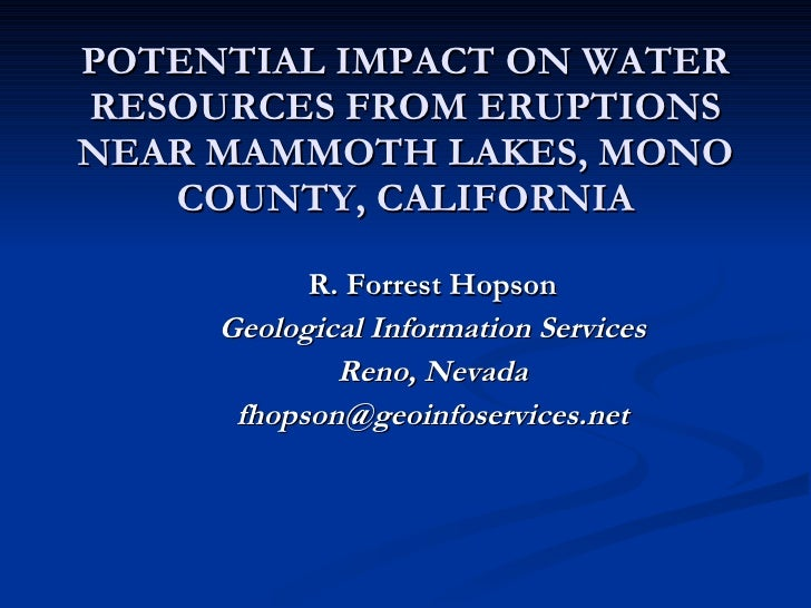 POTENTIAL IMPACT ON WATER RESOURCES FROM ERUPTIONS NEAR MAMMOTH LAKES, MONO COUNTY, CALIFORNIA <ul><ul><li>R. Forrest Hops...