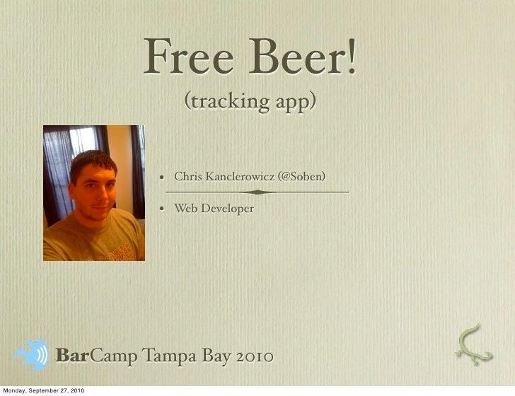Free Beer!                                   (tracking app)                                •   Chris Kanclerowicz (@Soben)...