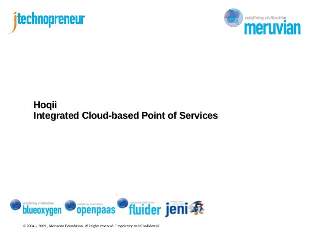 © 2004 – 2009 , Meruvian Foundation. All rights reserved. Proprietary and Confidential HoqiiHoqii Integrated Cloud-based P...