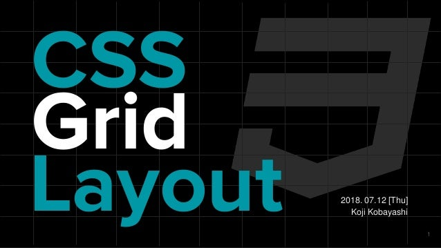 CSS 2018. 07.12 [Thu] Koji Kobayashi Grid Layout 1