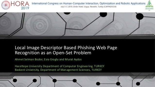 Local Image Descriptor Based Phishing Web Page Recognition as an Open-Set Problem Ahmet Selman Bozkır, Esra Eroglu and Mur...