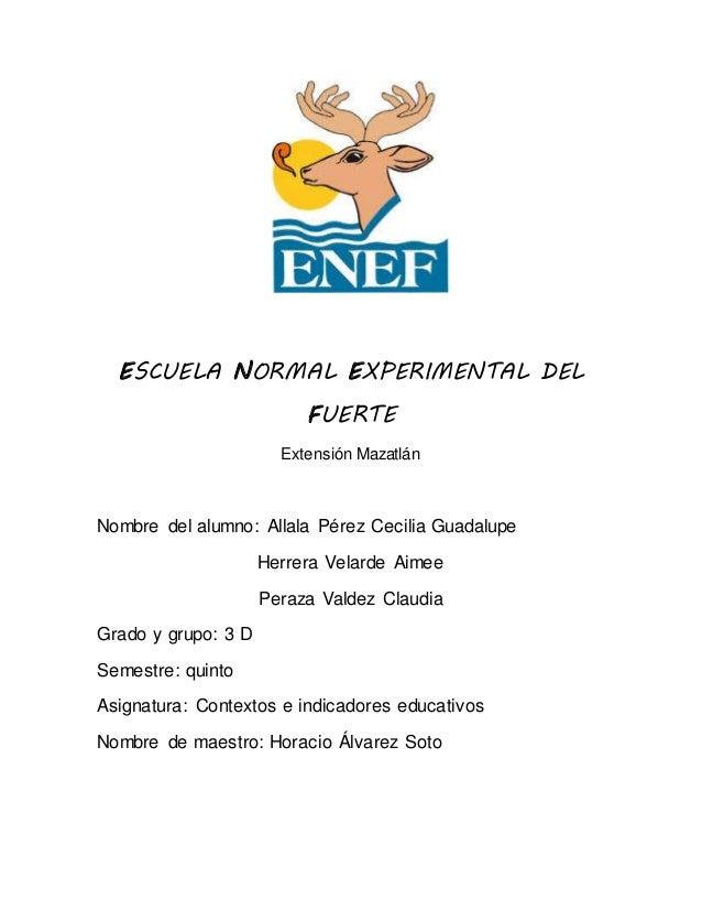 ESCUELA NORMAL EXPERIMENTAL DEL FUERTE Extensión Mazatlán Nombre del alumno: Allala Pérez Cecilia Guadalupe Herrera Velard...