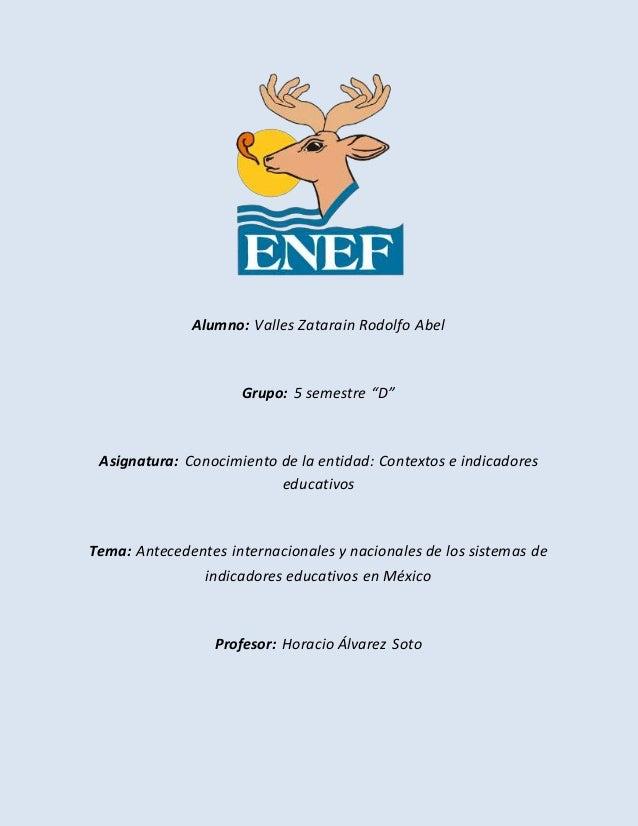 """Alumno: Valles Zatarain Rodolfo Abel  Grupo: 5 semestre """"D""""  Asignatura: Conocimiento de la entidad: Contextos e indicador..."""