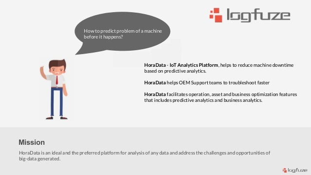 How to predict But poor insight How to predict problem of a machine before it happens? Mission HoraData is an ideal and th...