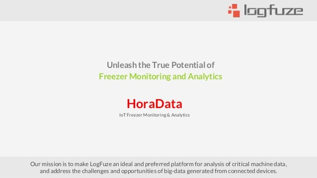 Unleash the True Potential of Freezer Monitoring and Analytics HoraData IoT Freezer Monitoring & Analytics Our mission is ...
