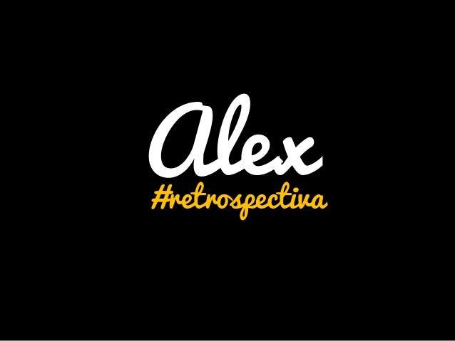 Alex  #retrospectiva