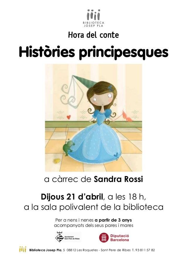 Hora del conte Històries principesques a càrrec de Sandra Rossi Dijous 21 d'abril, a les 18 h, a la sala polivalent de la ...