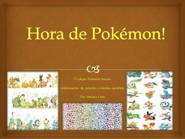 1ª edição: Pokémon Iniciais (informações da pokedex e minhas opiniões) Por Vinicius Lima