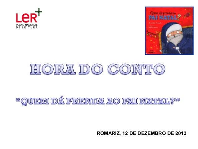 ROMARIZ, 12 DE DEZEMBRO DE 2013