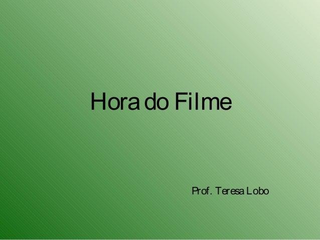 Hora do Filme         Prof. Teresa Lobo