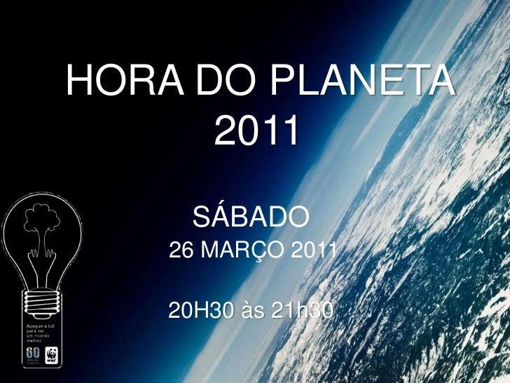 HORA DO PLANETA 2011<br />SÁBADO<br /> 26 MARÇO 2011<br />20H30 às 21h30<br />