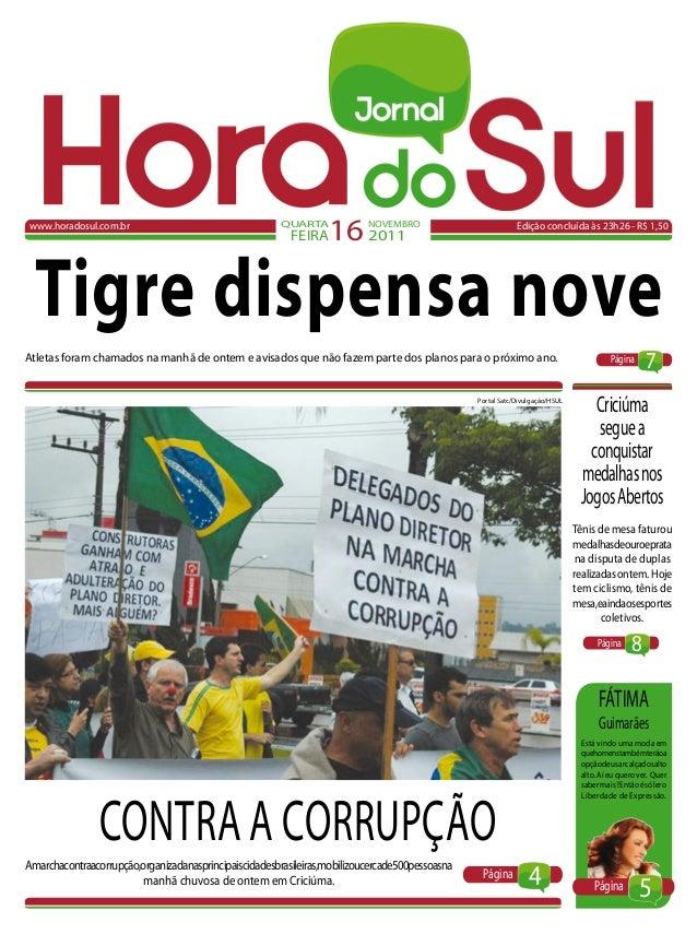 www.horadosul.com.br Edição concluída às 23h26 - R$ 1,50QUARTA FEIRA16NOVEMBRO 2011 Tigre dispensa nove Atletas foram cham...