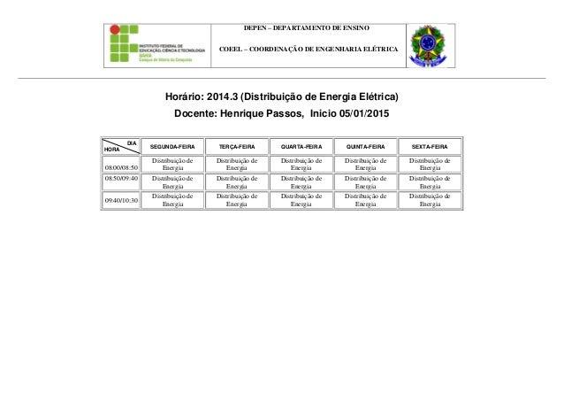 DEPEN – DEPARTAMENTO DE ENSINO COEEL – COORDENAÇÃO DE ENGENHARIA ELÉTRICA Horário: 2014.3 (Distribuição de Energia Elétric...