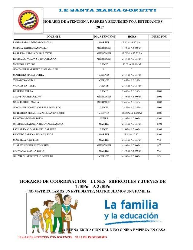 I.E SANTA MARIA GORETTI 2017 HORARIO DE ATENCIÓN A PADRES Y SEGUIMIENTO A ESTUDIANTES DOCENTE DIRECTORDIA ATENCIÓN HORA LA...