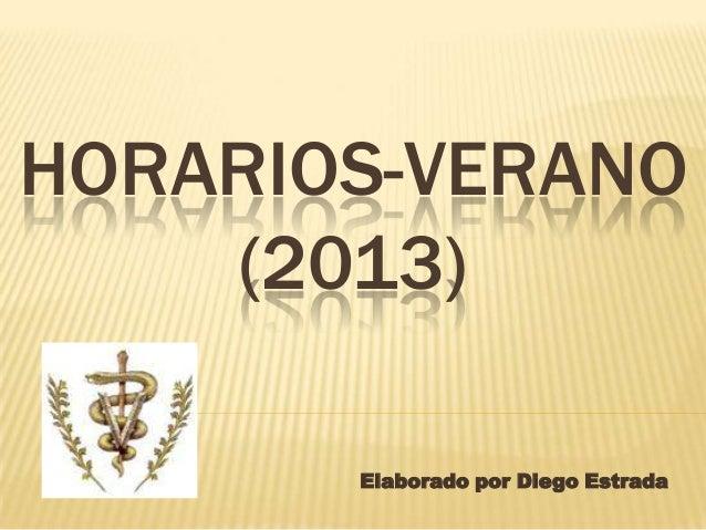 HORARIOS-VERANO (2013) Elaborado por Diego Estrada