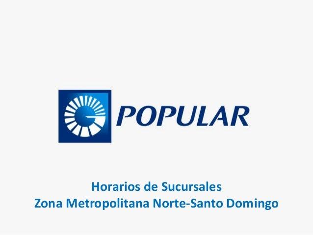 Horarios de SucursalesZona Metropolitana Norte-Santo Domingo