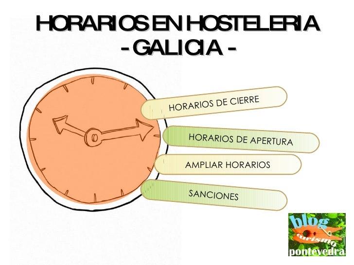 HORARIOS EN HOSTELERIA - GALICIA - HORARIOS DE CIERRE HORARIOS DE APERTURA AMPLIAR HORARIOS SANCIONES