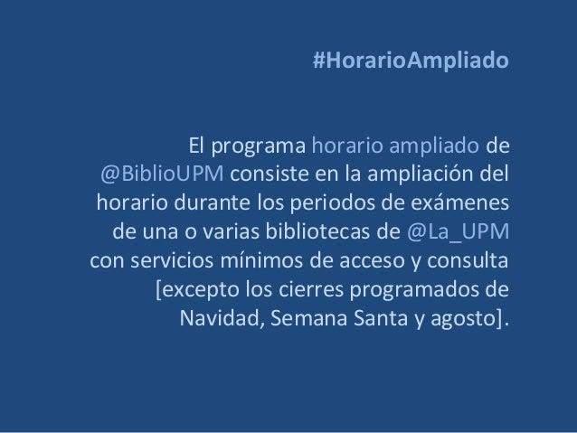#HorarioAmpliado El programa horario ampliado de @BiblioUPM consiste en la ampliación del horario durante los periodos de ...
