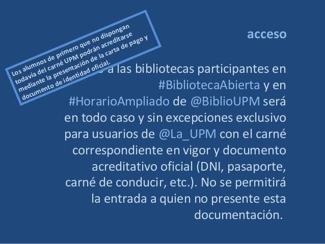acceso El acceso a las bibliotecas participantes en #BibliotecaAbierta y en #HorarioAmpliado de @BiblioUPM será en todo ca...