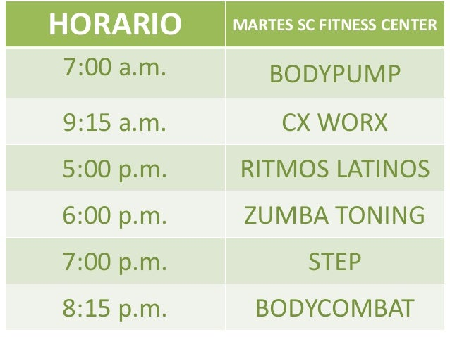 HORARIO MARTES SC FITNESS CENTER7:00 a.m. BODYPUMP9:15 a.m. CX WORX5:00 p.m. RITMOS LATINOS6:00 p.m. ZUMBA TONING7:00 p.m....
