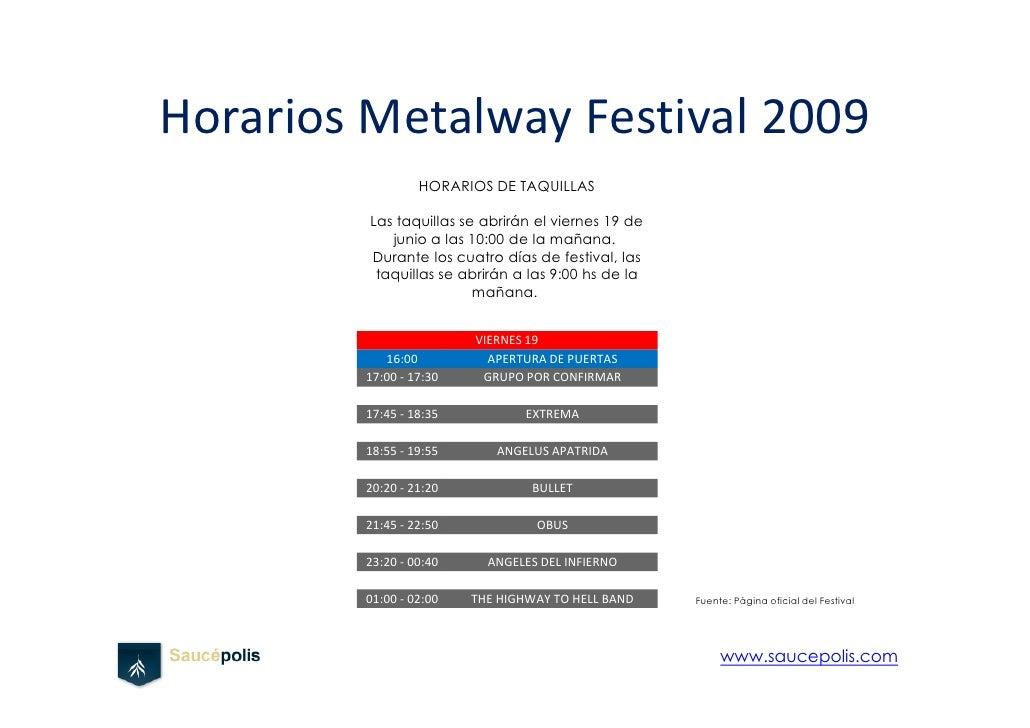 Horarios Metalway Festival 2009                   HORARIOS DE TAQUILLAS           Las taquillas se abrirán el viernes 19 d...
