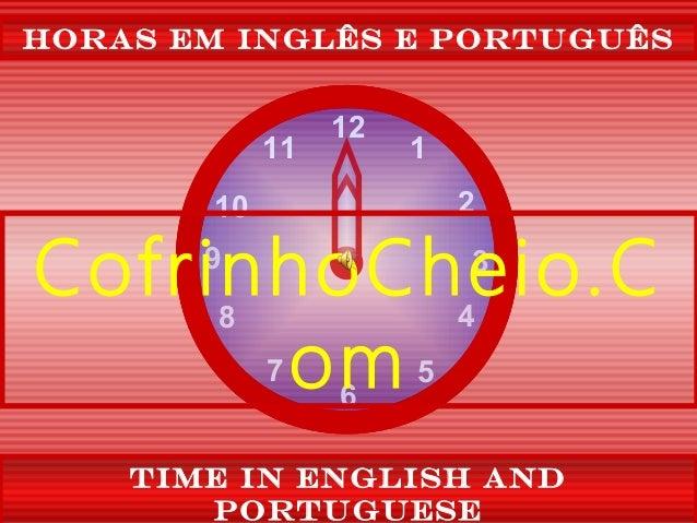 12 39 6 1 2 4 57 8 10 11 Horas em inglês e Português Time in English and Portuguese CofrinhoCheio.C om
