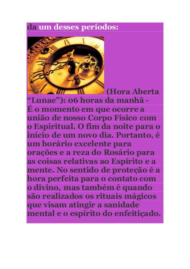 """da um desses períodos:  (Hora Aberta  """"Lunae""""): 06 horas da manhã -  É o momento em que ocorre a  união de nosso Corpo Fís..."""