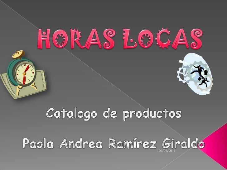 HORAS LOCAS<br />Catalogo de productos<br />Paola Andrea Ramírez Giraldo<br />07/09/2011<br />