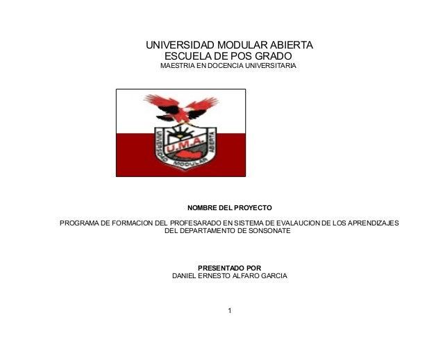 UNIVERSIDAD MODULAR ABIERTA ESCUELA DE POS GRADO MAESTRIA EN DOCENCIA UNIVERSITARIA  NOMBRE DEL PROYECTO PROGRAMA DE FORMA...