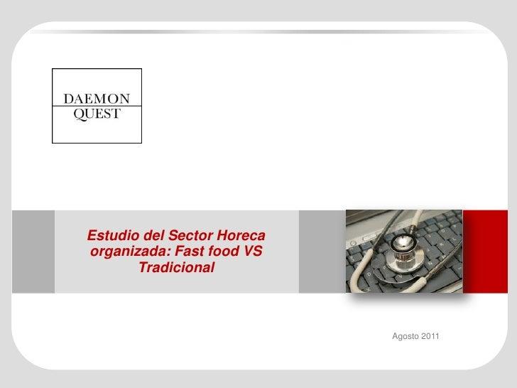 Estudio del Sector Horecaorganizada: Fast food VS       Tradicional                            Agosto 2011