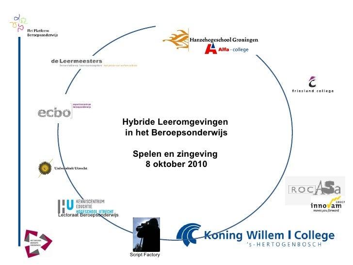 Hybride Leeromgevingen  in het Beroepsonderwijs Spelen en zingeving  8 oktober 2010 Lectoraat Beroepsonderwijs Script Fact...