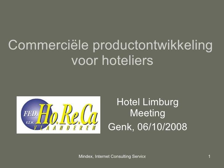 Commerciële productontwikkeling  voor hoteliers Hotel Limburg Meeting Genk, 06/10/2008