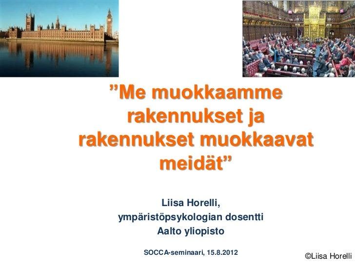 """""""Me muokkaamme     rakennukset jarakennukset muokkaavat        meidät""""           Liisa Horelli,   ympäristöpsykologian dos..."""