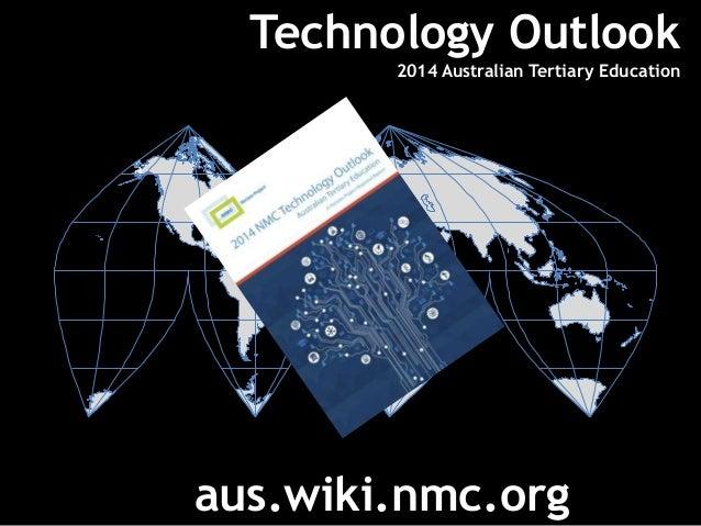 Technology Outlook 2014 Australian Tertiary Education å aus.wiki.nmc.org