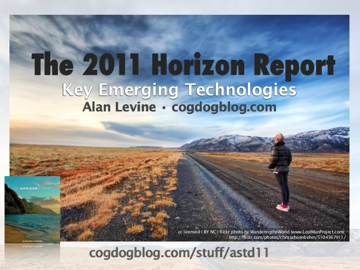 The 2011 Horizon Report  Key Emerging Technologies    Alan Levine • cogdogblog.com                 cc licensed ( BY NC ) f...