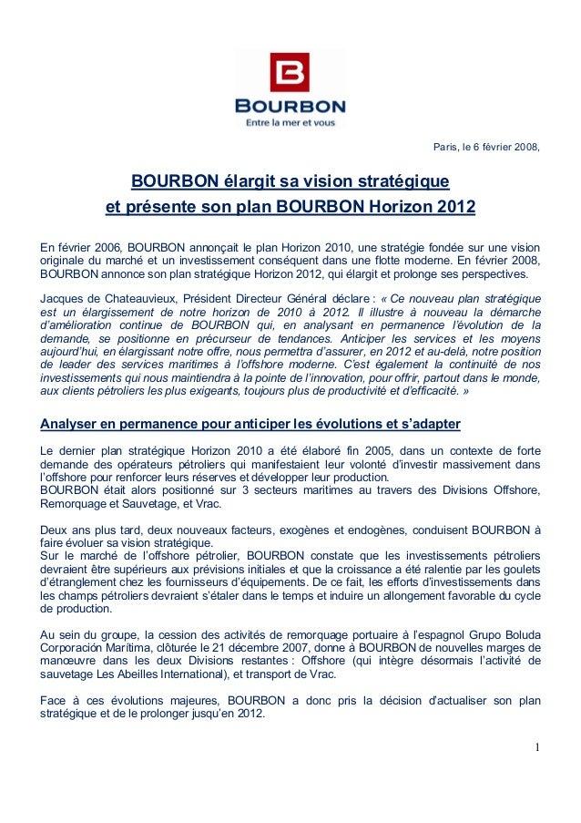 1 Paris, le 6 février 2008, BOURBON élargit sa vision stratégique et présente son plan BOURBON Horizon 2012 En février 200...