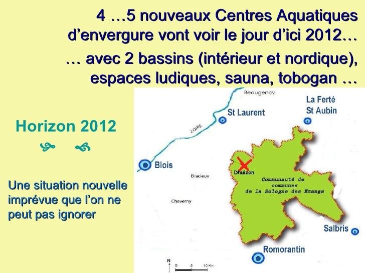 4 …5 nouveaux Centres Aquatiques d'envergure vont voir le jour d'ici 2012… …  avec 2 bassins (intérieur et nordique), espa...