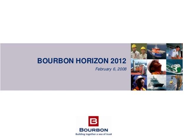 BOURBON HORIZON 2012 February 6, 2008
