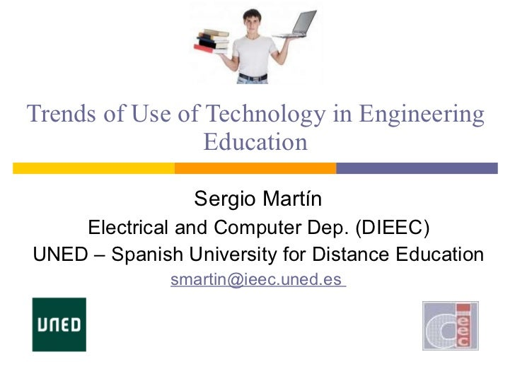 Trends of Use of Technology in Engineering Education Sergio Martín Electrical and Computer Dep. (DIEEC) UNED – Spanish Uni...