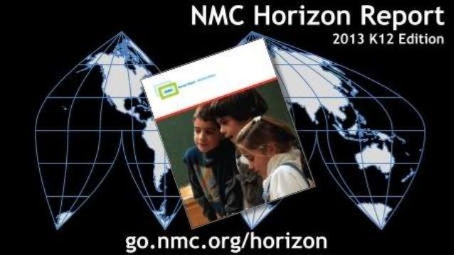 Presentation of the NMC Horizon Report > 2013 K-12 Education Edition Presentation