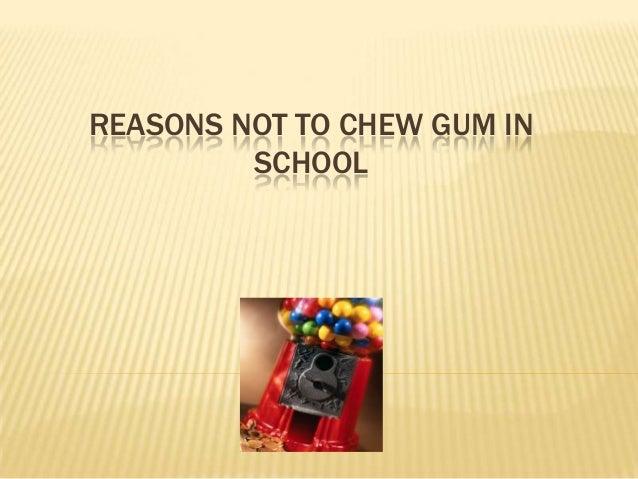 REASONS NOT TO CHEW GUM IN         SCHOOL